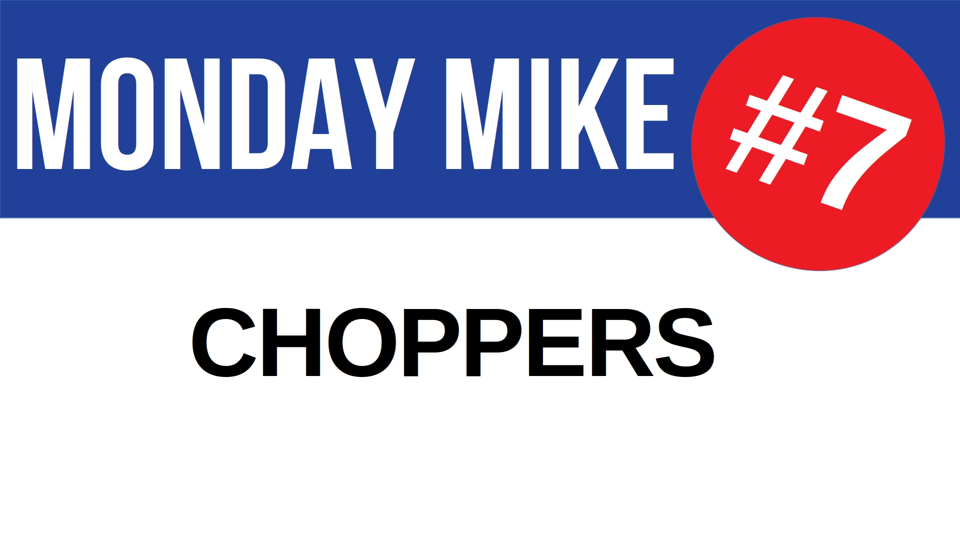 Title card for Monday Nike 7: Choppers