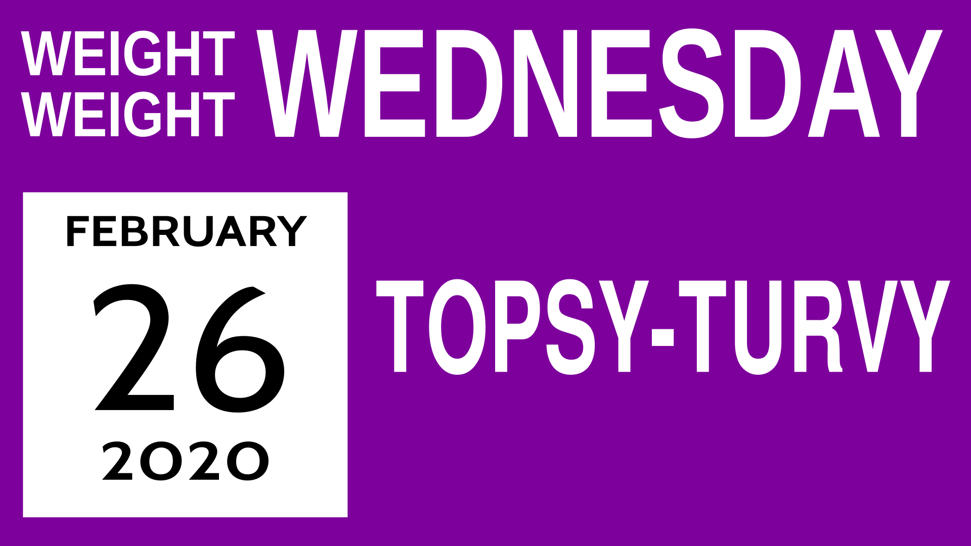 Title card for Weight Weight Wednesday 9: Topsy-Turvy