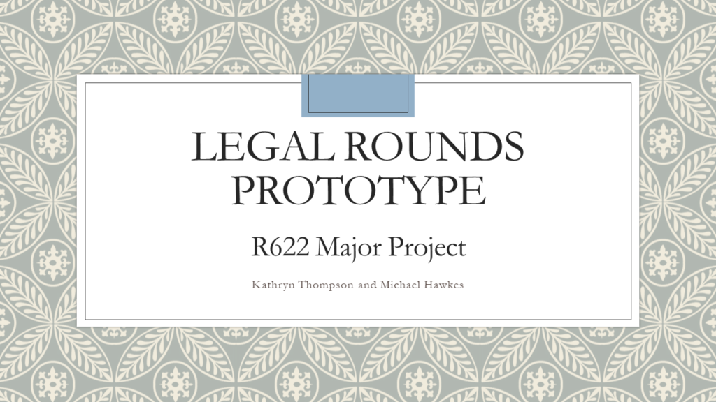 Legal Rounds Prototype; R622 Major Project; Kathryn Thompson and Michael Hawkes